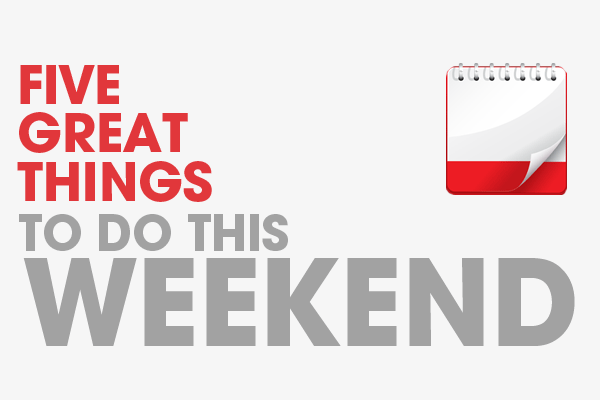 Five thjings to do this weekend