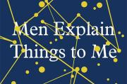 Book Review: Men Explain Things To Me And Other Essays by Rebecca Solnit